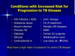 conditions with increased risk for progression to tb disease