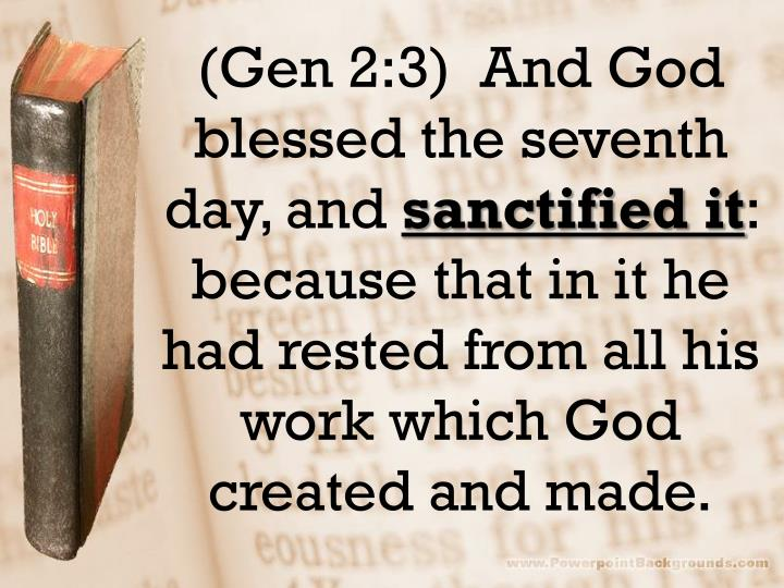 (Gen 2:3)  And God blessed the seventh day, and