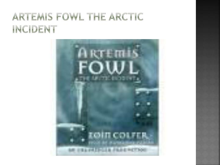 artemis fowl and the arctic incident Artemis fowl senior was the head of a criminal empire that stretched from dublin's docklands to the backstreets of tokyo, but he had ambitions to establish himself as a legitimate businessman he bought a cargo ship, stocked it with 250,000 cans of cola and set course for murmansk, in.