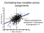 correlating bias variables across assignments