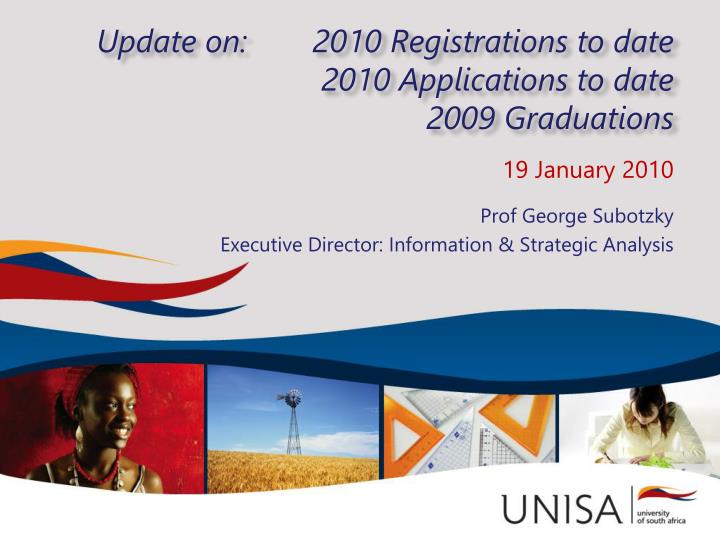 Update on 2010 registrations to date 2010 applications to date 2009 graduations