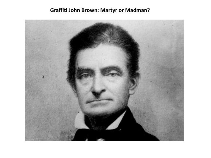 john brown martyr or madman essay Get this from a library john brown--martyr or madman [life educational productions] -- shows how, determined to abolish slavery, john brown contributed to.