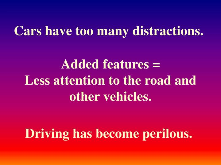 Cars have too many distractions.