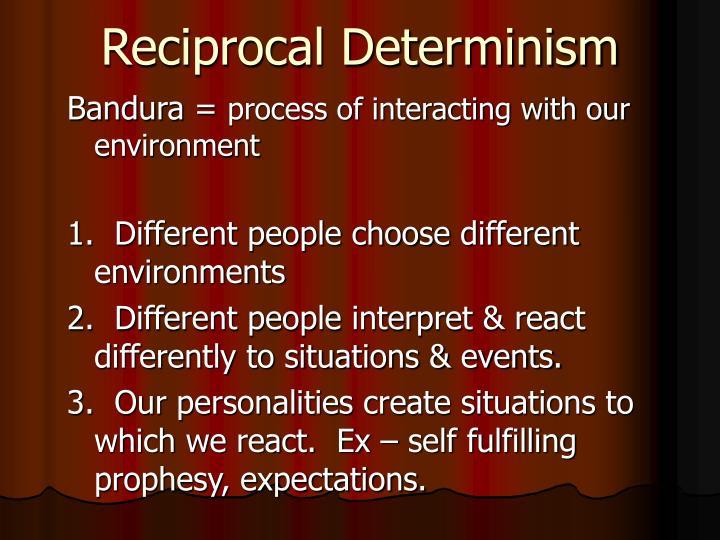 Reciprocal Determinism