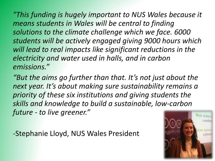 """This funding is hugely important to NUS Wales because it means students in Wales will be central to finding solutions to the climate challenge which we face"