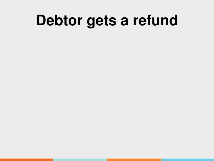 Debtor gets a refund
