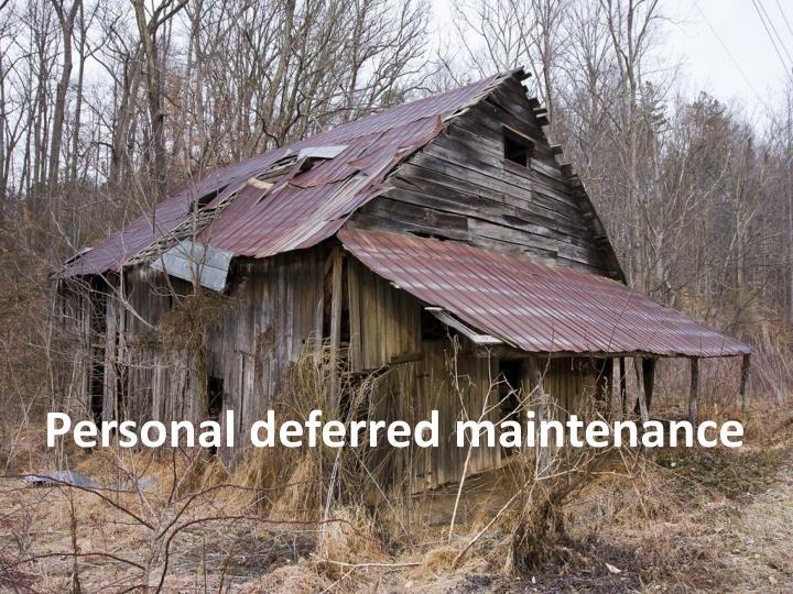 Personal deferred maintenance