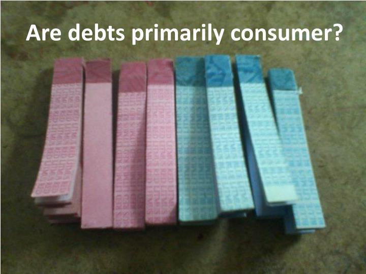 Are debts primarily consumer?