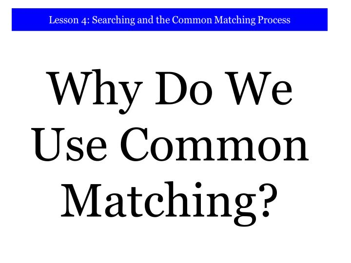 Why Do We Use Common Matching?