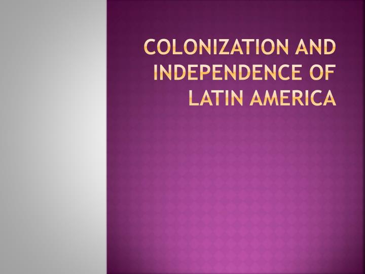 Colonization and independence of latin america