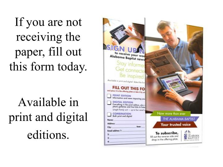 If you are not receiving the paper, fill out this form today.