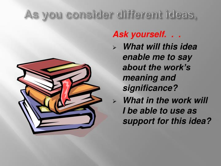 As you consider different ideas,
