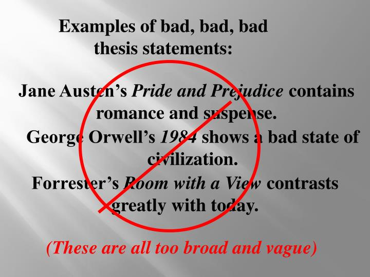 Examples of bad, bad, bad thesis statements:
