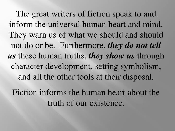 The great writers of fiction speak to and inform the universal human heart and mind.  They warn us o...