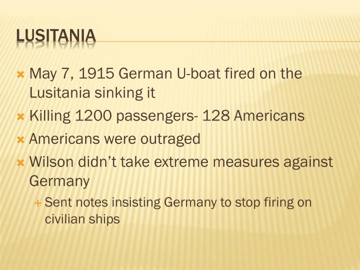May 7, 1915 German U-boat fired on the Lusitania sinking it
