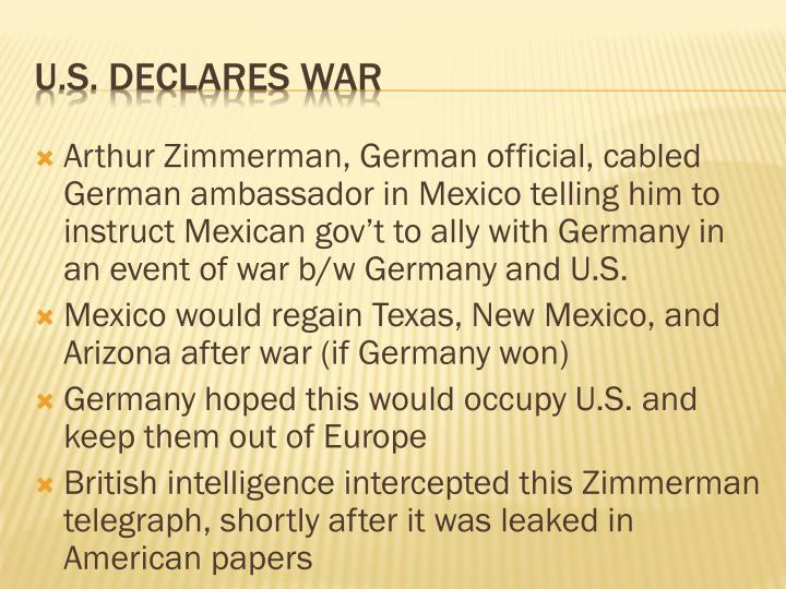 Arthur Zimmerman, German official, cabled German ambassador in Mexico telling him to instruct Mexican