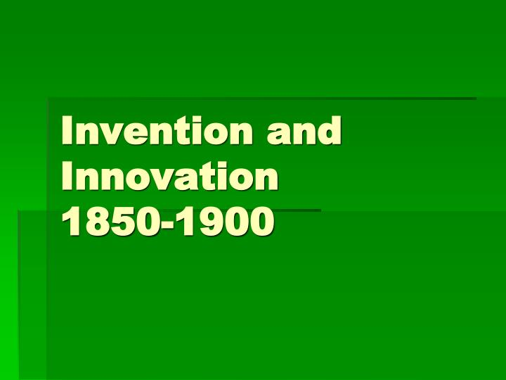 invention and innovation 1850 1900 n.