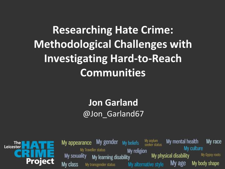 researching hate crime methodological challenges with investigating hard to reach communities n.