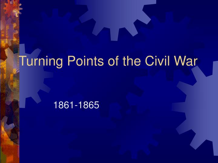 turning points of the civil war n.