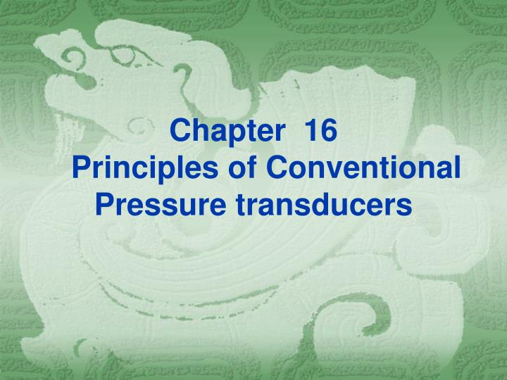 chapter 16 principles of conventional pressure transducers n.