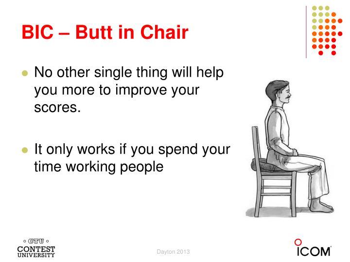 BIC – Butt in Chair