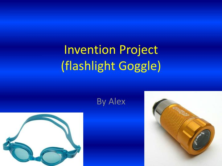 invention project flashlight goggle n.