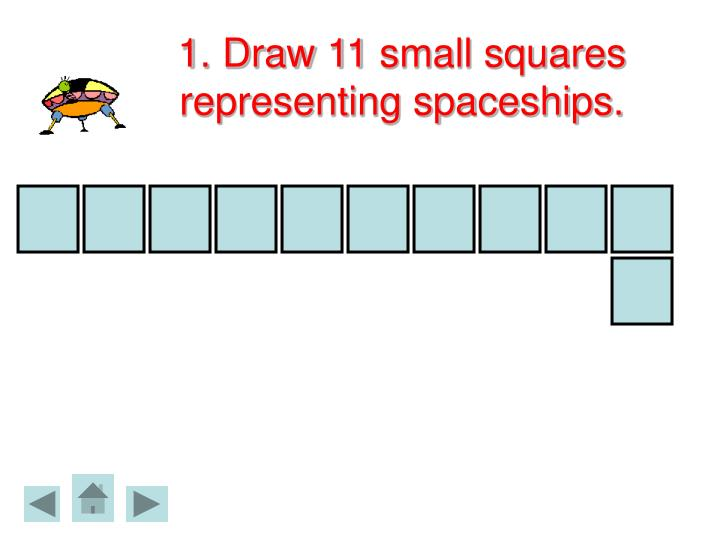 1 draw 11 small squares representing spaceships