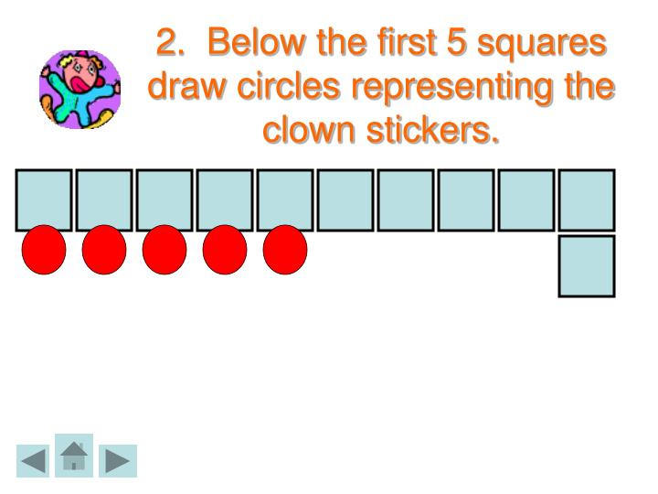 2 below the first 5 squares draw circles representing the clown stickers
