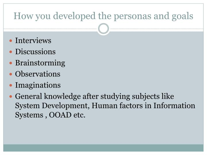 How you developed the personas and goals