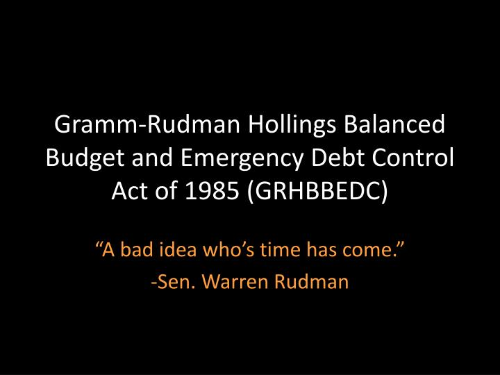 Gramm-Rudman Hollings Balanced Budget and Emergency Debt Control Act of 1985 (GRHBBEDC)