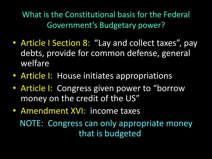 What is the Constitutional basis for the Federal Government's Budgetary power?