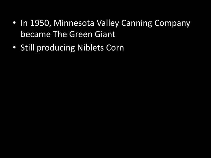 In 1950, Minnesota Valley Canning Company became The Green Giant