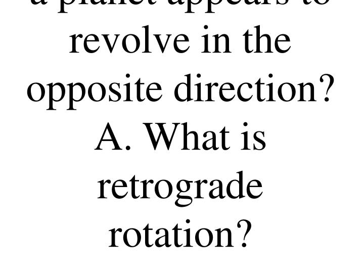 Q. What is it when a planet appears to revolve in the opposite direction?