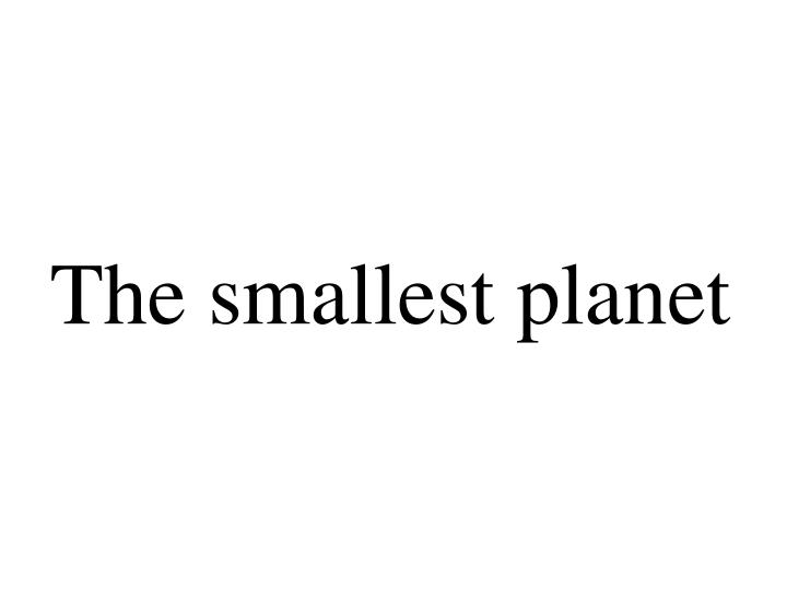 The smallest planet