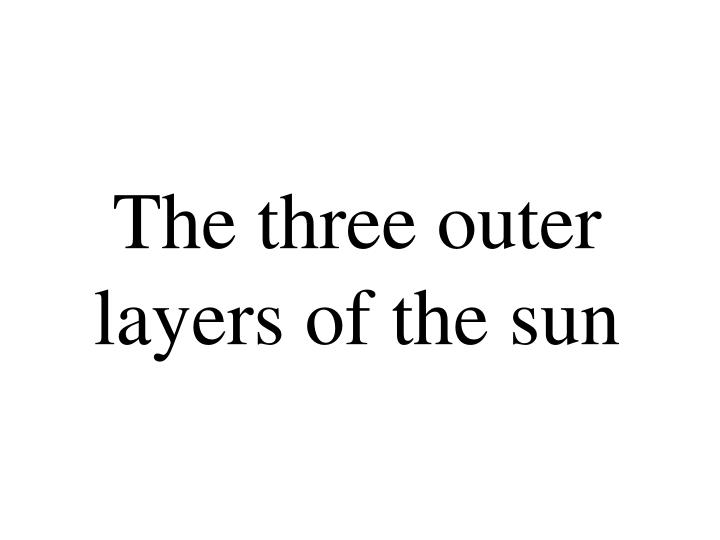 The three outer layers of the sun