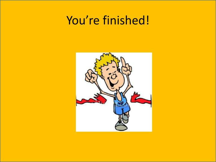 You're finished!