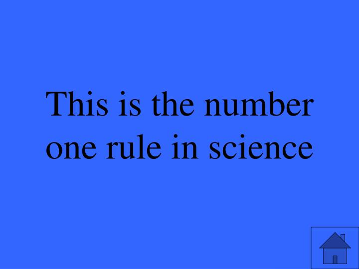 This is the number one rule in science