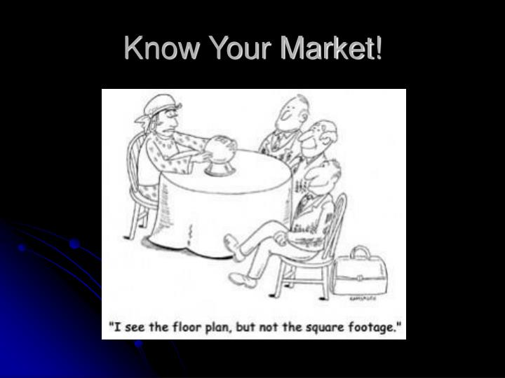 Know Your Market!