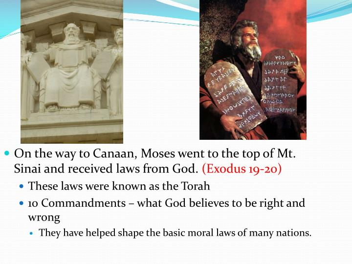 On the way to Canaan, Moses went to the top of Mt. Sinai and received laws from God.