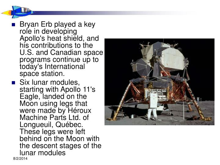 Bryan Erb played a key role in developing Apollo's heat shield, and his contributions to the U.S. and Canadian space programs continue up to today's International space station.