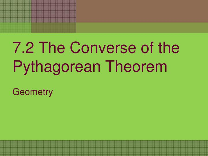 b49e2458632f PPT - 7.2 The Converse of the Pythagorean Theorem PowerPoint ...