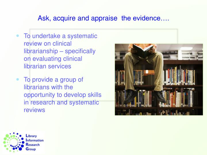 Ask, acquire and appraise