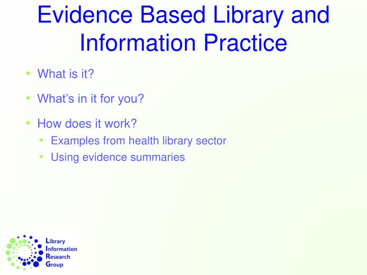 Evidence based library and information practice1
