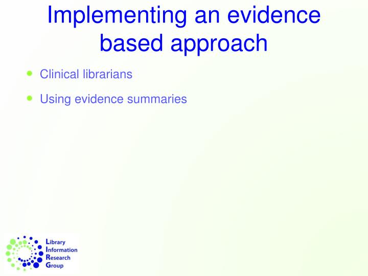 Implementing an evidence based approach