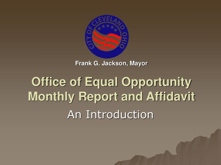 Frank g jackson mayor office of equal opportunity monthly report and affidavit