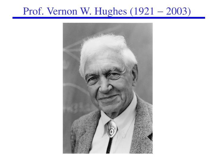 Prof. Vernon W. Hughes (1921