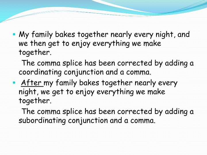 My family bakes together nearly every night, and we then get to enjoy everything we make together.