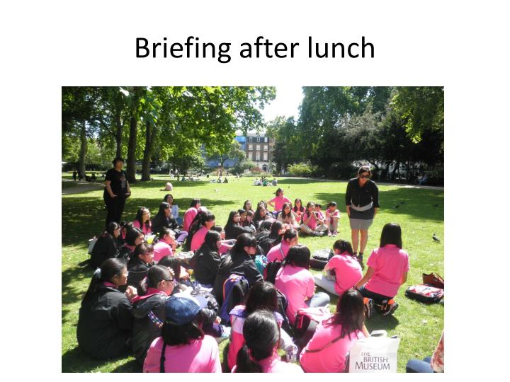 Briefing after lunch