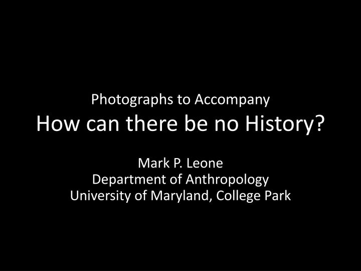 Photographs to accompany how can there be no history