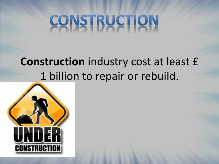 Construction industry cost at least 1 billion to repair or rebuild